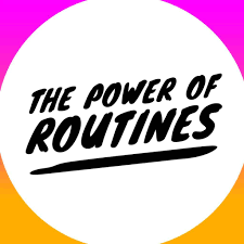 The Power Of A Good Routine